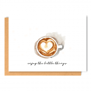 Enjoy the little things- Coffee