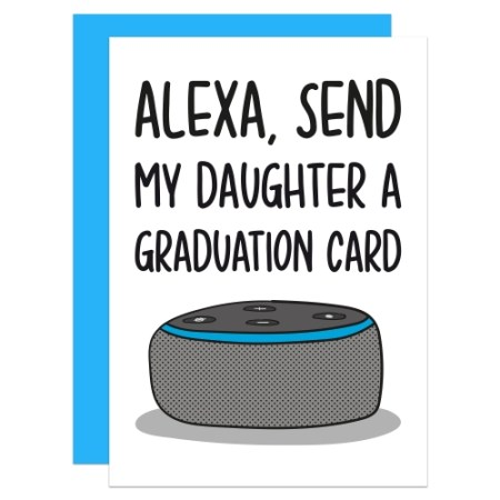 """Greetings card with Amazon Alexa illustration and the phrase """"Alexa Send My Daughter a Graduation Card"""" on the front."""