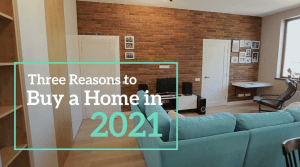 Three Reasons to Buy a Home in 2021