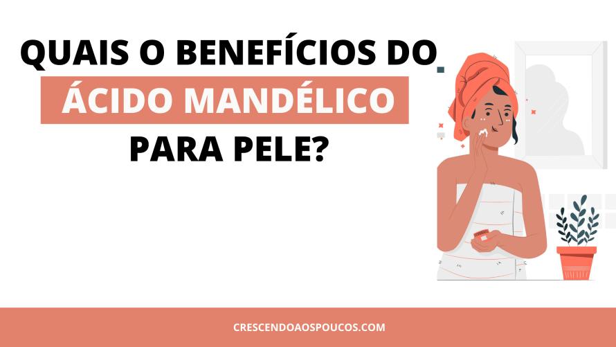 quais os benfícios do ácido mandélico para pele?