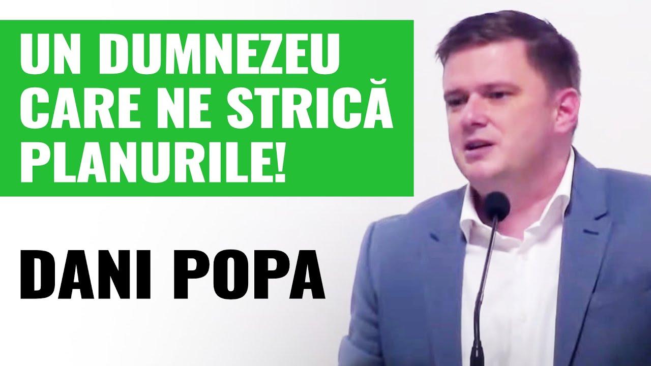 Dani Popa: Un Dumnezeu care ne strica planurile!