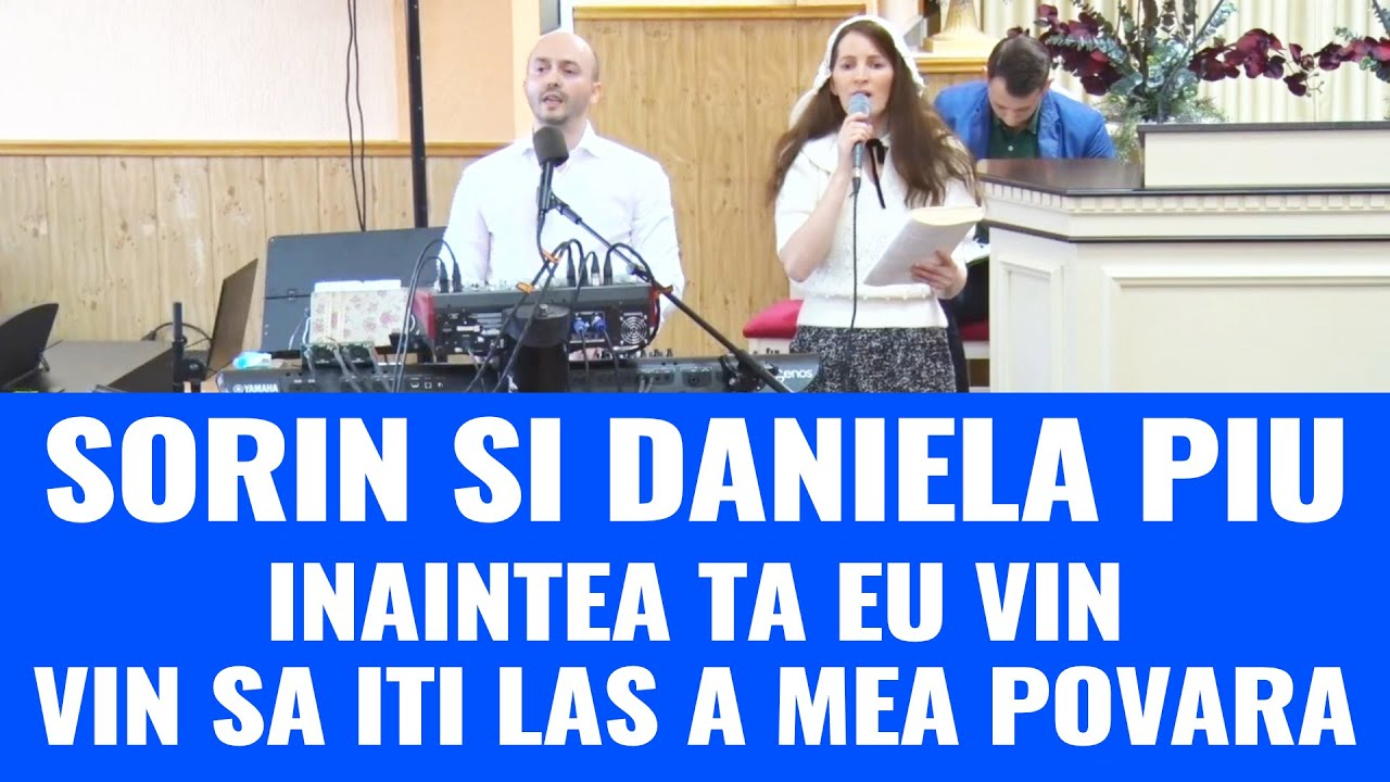 Sorin si Daniela Piu: Inaintea ta eu vin – vin sa iti las a mea povara
