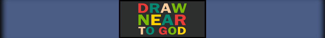 "Banner graphic for the ""Draw Near To God"" series."