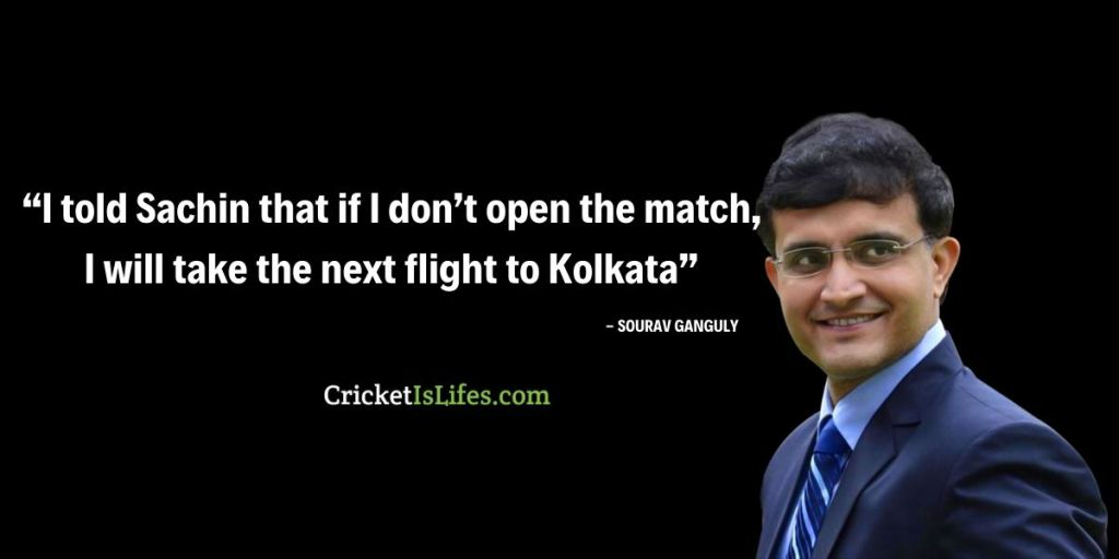 I told Sachin that if I don't open the match, I will take the next flight to Kolkata
