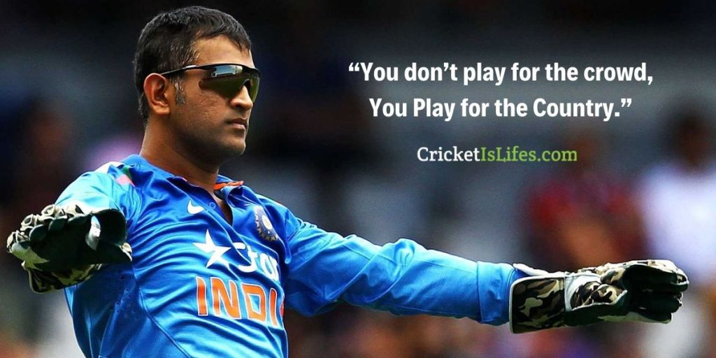 You don't play for the crowd, You Play for the Country.