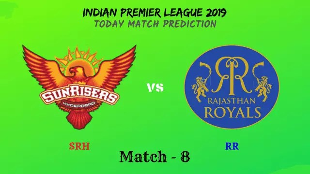SRH vs RR - Match 8 - IPL 2019 match prediction tips