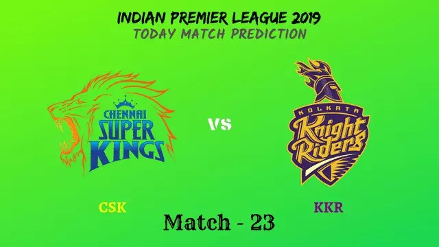 CSK vs KKR - Match 23 - IPL 2019 match prediction tips