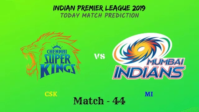 CSK vs MI - Match 44 - IPL 2019 match prediction tips