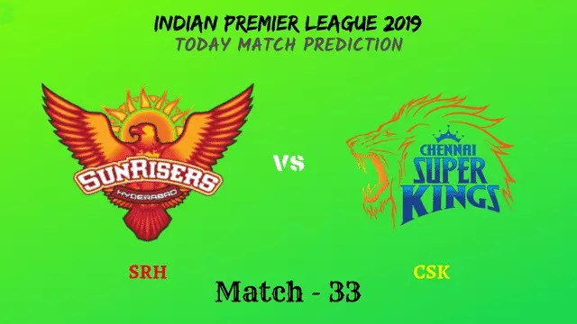 SRH vs CSK - Match 33 - IPL 2019 match prediction tips