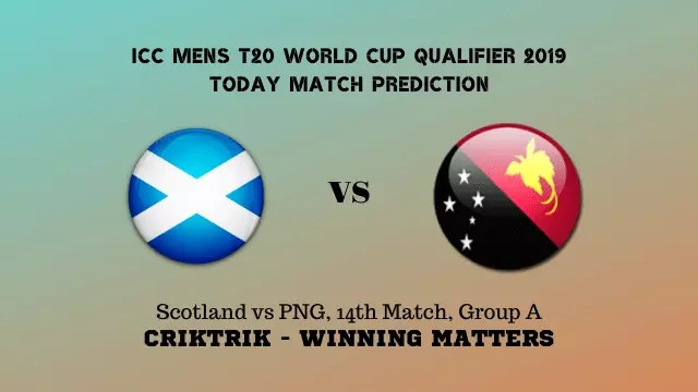 sco vs png 14th match prediction - Scotland vs PNG Today Match Prediction - T20 WC Qualifier 2019