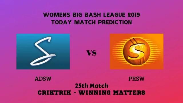 adsw vs prsw 25th match prediction - ADSW vs PRSW, 25th T20 - Today Match Prediction, WBBL 2019