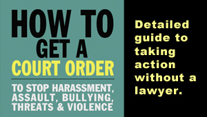 How to Get A Court Order – To stop harassment, assault, bullying, threats & violence