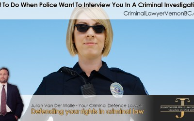 What to Do When Police Want to Interview You in a Criminal Investigation