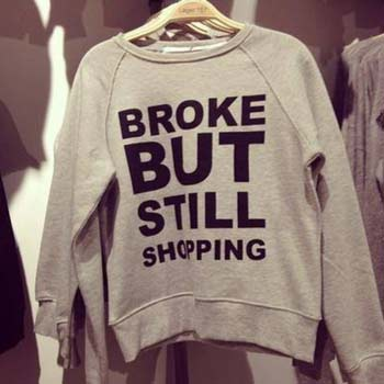 """Broke but still shopping"""