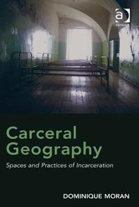 Carceral Geography – Spaces and Practices of Incarceration