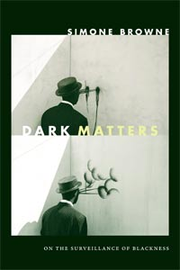 Dark-Matters-On-the-Surveillance-of-Blackness