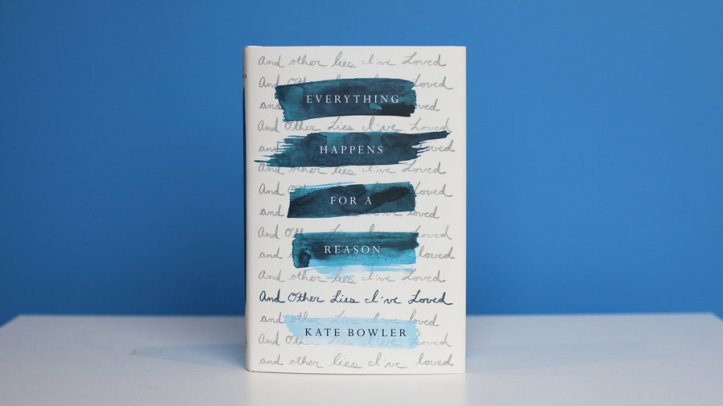 Everything Happens for a Reason and Other Lies Ive Loved Kate Bowler