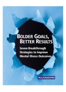 Bolder Goals, Better Results Seven Breakthrough Strategies to Improve Mental Illness Outcomes