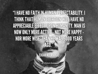 963320888-quote-edgar-allan-poe-i-have-no-faith-in-human-perfectability-89146