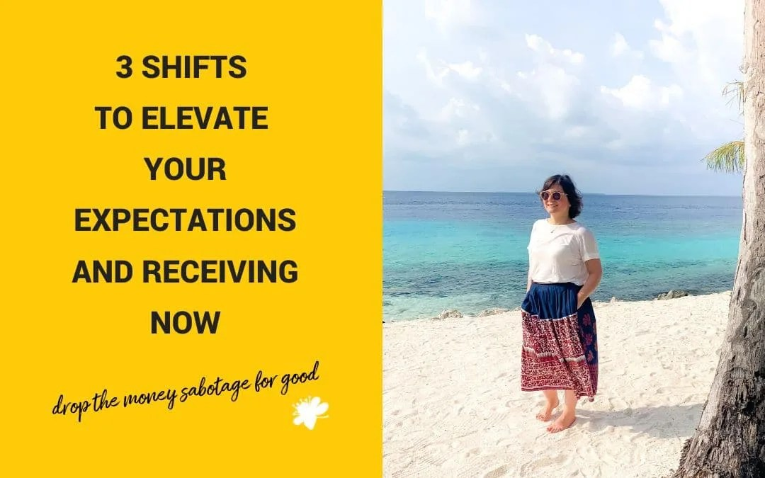 3 Shifts To Elevate Your Expectations And Receiving Now