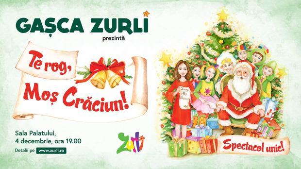 """Gașca Zurli prezintă spectacolul """"Te rog, Moș Crăciun!"""""""