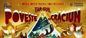Târgul Poveste de Crăciun 2019 @ Opera Comică pentru Copii | București | Municipiul București | România