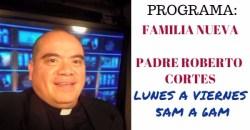 Padre Roberto Cortés – programa FAMILIA NUEVA – Viernes 27 Octubre