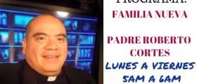 Padre Roberto Cortés – programa FAMILIA NUEVA – Miercoles 25 Octubre