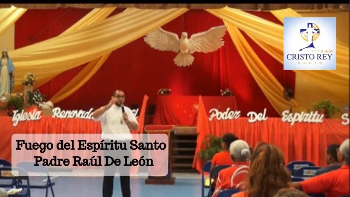 Fuego del Espíritu Santo - Padre Raúl De León