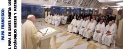 El Papa en Santa Marta: Los escándalos hieren y matan