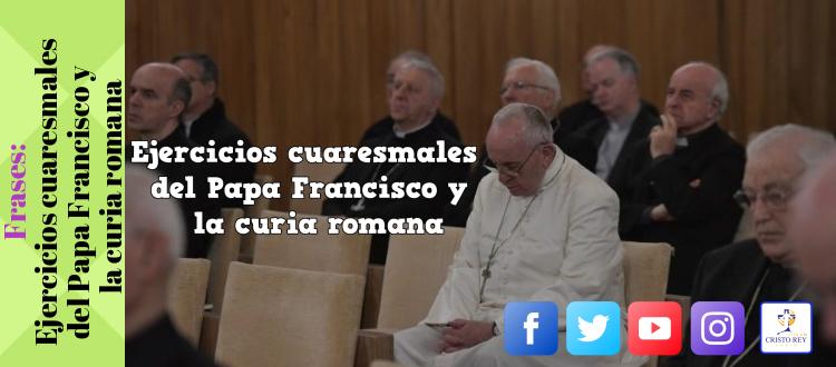 Frases: Ejercicios cuaresmales del Papa Francisco y la curia romana