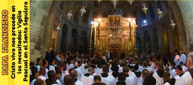 Cristo vivo nos precede en los necesitados: Vigilia Pascual en el Santo Sepulcro