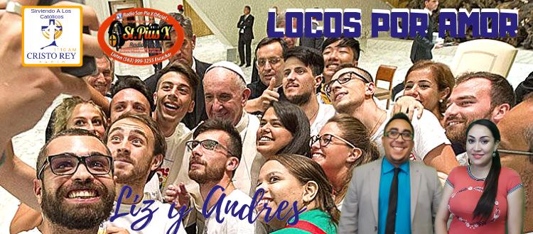 LOCOS POR AMOR 3.0  LA AMISTAD Y 3ER ANIVERSARIO VISITA PAPA FRANCISCO Sábado 15 Febrero 2019