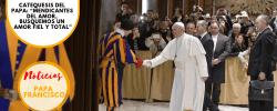 """Catequesis del Papa: """"Mendicantes del amor, busquemos un amor fiel y total"""""""