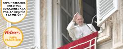 """Papa: """"abramos nuestros corazones a la paz, la alegría y la misión"""""""
