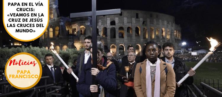 Papa en el Vía Crucis: «veamos en la cruz de Jesús las cruces del mundo»