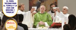 """El Papa: """"Reconstruir el templo y la vida con oración y trabajo"""""""