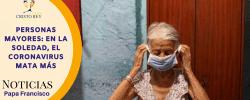Personas mayores: en la soledad, el coronavirus mata más
