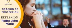 Padre John Mario –   Oración de protección