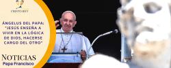 """Ángelus del Papa: """"Jesús enseña a vivir en la lógica de Dios, hacerse cargo del otro"""""""