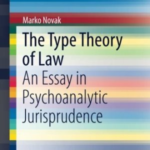The Type Theory of Law: An Essay in Psychoanalytic Jurisprudence (SpringerBriefs in Law)