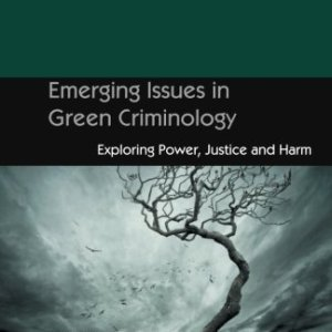 Emerging Issues in Green Criminology: Exploring Power, Justice and Harm (Critical Criminological Perspectives)