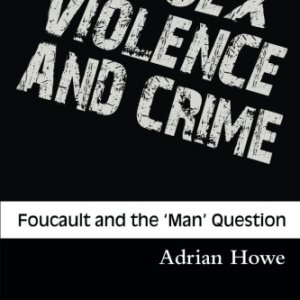 Sex, Violence and Crime: Foucault and the 'Man' Question (Criminology S)