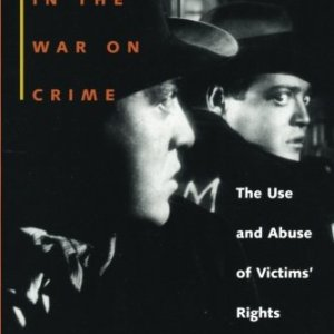 Victims in the War on Crime: The Use and Abuse of Victims' Rights (Critical America)