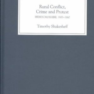 Rural Conflict, Crime and Protest: Herefordshire, 1800-1860