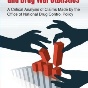 Lies, Damned Lies, and Drug War Statistics, Second Edition: A Critical Analysis of Claims Made by the Office of National Drug Control Policy