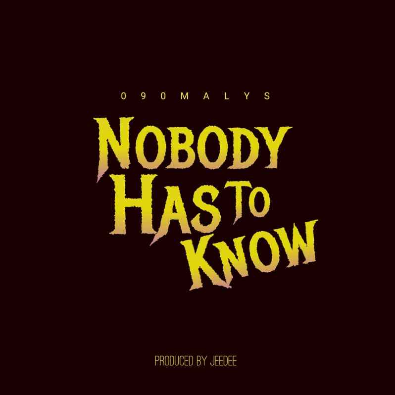 090Malys - Nobody Has To Know