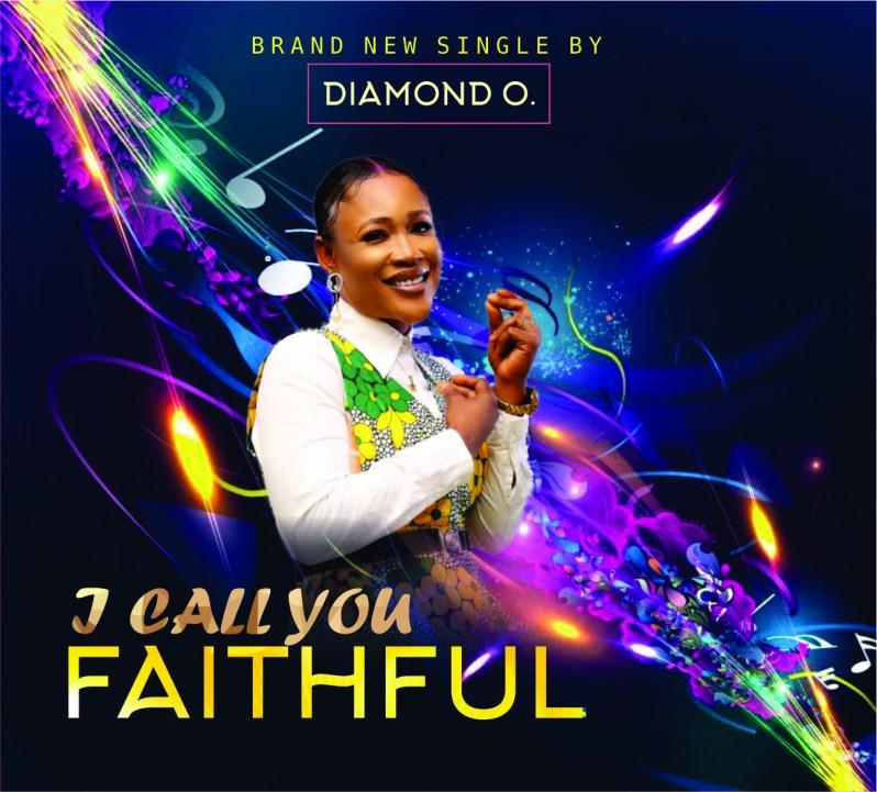 Gospel: Diamond O - I Call You Faithful [Download Mp3] | Critic Circle