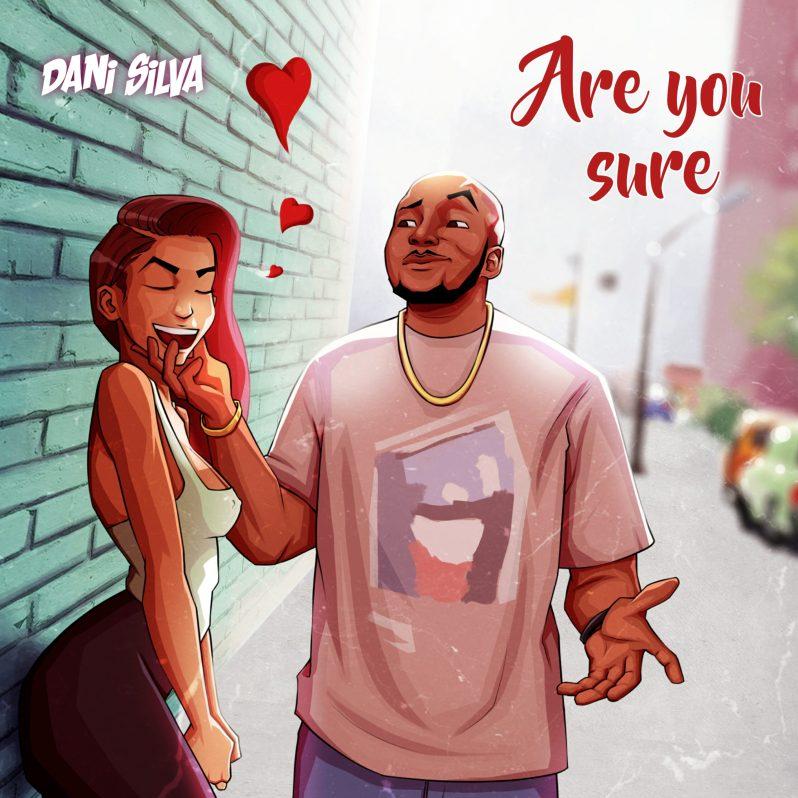 Pop: Dani Silva Tell On His Feelings In Brand New Single, Are You Sure [Listen]