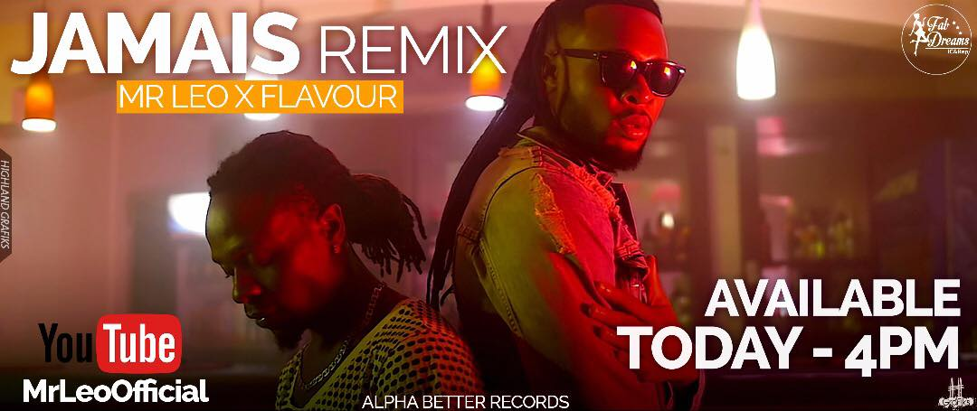 [Banger Video Alert][Download Audio]: Mr. Leo Featuring Flavour - Jamais Jamais remix (Video Directed by MattMax)